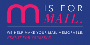 m is for Mail. We help make your mail memorable. Feel it for yourself.